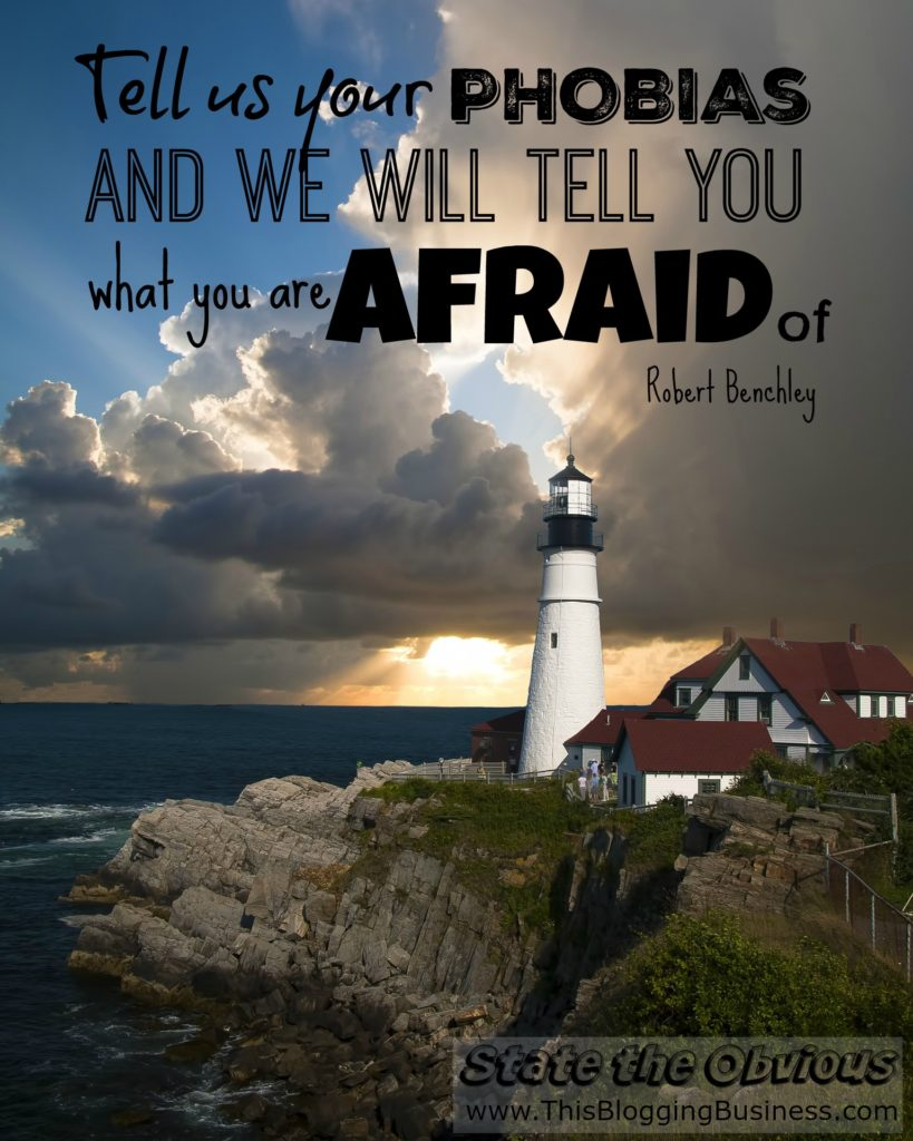 Tell us your phobias and we will tell you what you are afraid of. Another State the Obvious quote by Robert Benchley. I don't get it, but when someone asked me if I was afraid of success I thought of this quote. Both seemingly insensible statements. But they're actually not...