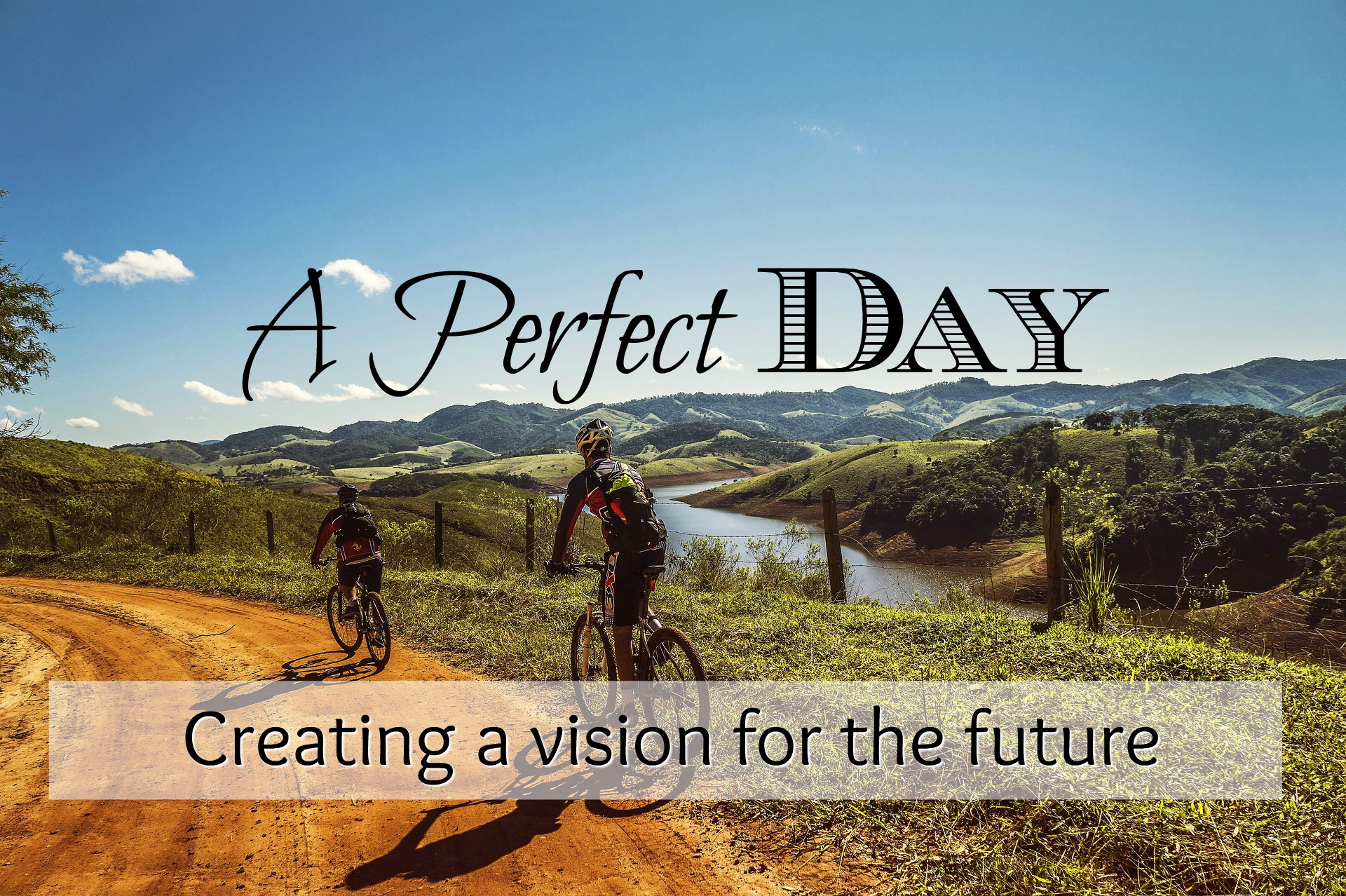 A Perfect Day - Creating a Visions for the Future. Designing and writing out your perfect day helps you to visualize and create the life that you want. If you don't know what a wonderful, happy and fulfilled day looks like, how will you know what to work toward?