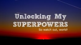 Unlocking your superpowers - Day 4 of the Finding Freedom Blogging Challenge #10DBC #freedomplan