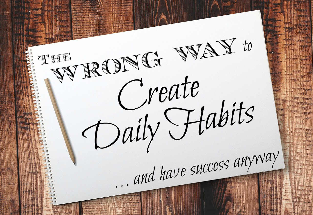 Create Daily Habits the wrong way, but still have success! All the personal development gurus suggest that to develop a daily habit you must focus on that one habit for 30-60 days until it's ingrained in your routine... and then move on to the next habit you want to build. This post explores a different way... the wrong way... and how the wrong way works!