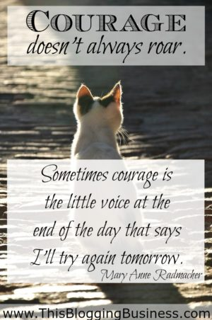 Self Improvement Quote - Courage doesn't always roar. Sometimes courage is the little voice at the end of the day that says I'll try again tomorrow. Mary Anne Radmacher