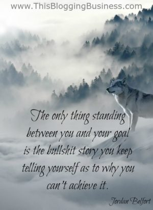 Self Improvement Quotes - The only thing standing between you and your goal is the bullshit story you keep telling yourself as to why you can't achieve it. Jordan Belfort