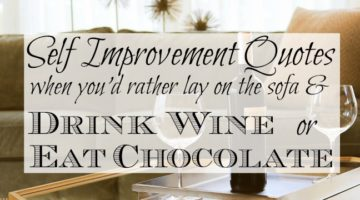 Self Improvement Quotes when you'd rather lay on the sofa and drink wine or eat chocolate. Self improvement or personal development can be a hard slog sometimes. Just remember, you CAN do this! And you'll be so glad you did.