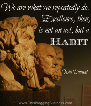 We are what we repeatedly do. Excellence, then, is not an act, but a habit. Originally attributed to Aristotle, it's now come to light that it was actually a quote by Will Durant, who was writing about Aristotle.